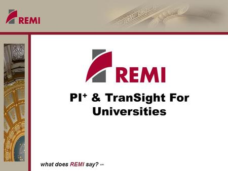 What does REMI say? sm PI + & TranSight For Universities.