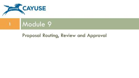 Proposal Routing, Review and Approval Module 9 1.