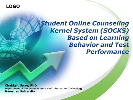 LOGO Student Online Counseling Kernel System (SOCKS) Based on Learning Behavior and Test Performance Chakkrit Snae, PhD Department of Computer Science.