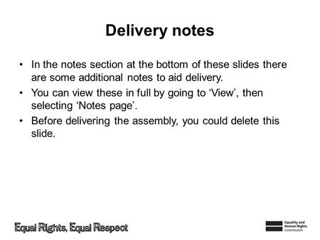Delivery notes In the notes section at the bottom of these slides there are some additional notes to aid delivery. You can view these in full by going.