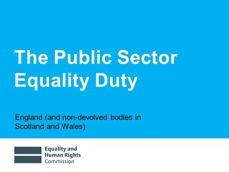 1/30/20141 The Public Sector Equality Duty England (and non-devolved bodies in Scotland and Wales)