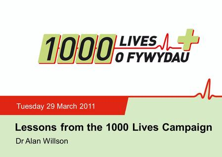 Insert name of presentation on Master Slide Lessons from the 1000 Lives Campaign Tuesday 29 March 2011 Dr Alan Willson.