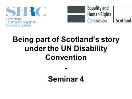 Being part of Scotlands story under the UN Disability Convention - Seminar 4.