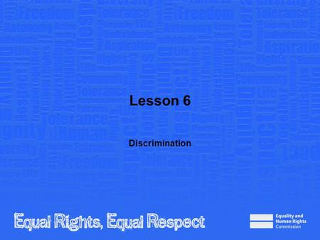 Lesson 6 Discrimination. Note to teacher These slides provide all the information you need to deliver the lesson. However, you may choose to edit them.