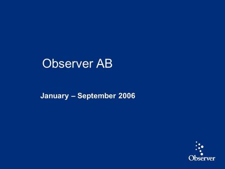 1 January – September 2006 Observer AB. 2 Highlights January - September 2006 Revised strategy and new financial targets Revenue up 11 % and EBIT* up.