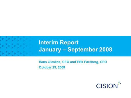 Interim Report January – September 2008 Hans Gieskes, CEO and Erik Forsberg, CFO October 23, 2008.