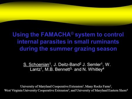 Using the FAMACHA© system to control internal parasites in small ruminants during the summer grazing season S. Schoenian1, J. Deitz-Band2 J. Semler1, W.