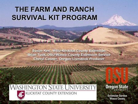 THE FARM AND RANCH SURVIVAL KIT PROGRAM Susan Kerr, WSU-Klickitat County Extension Brian Tuck, OSU-Wasco County Extension Service Cheryl Cosner, Oregon.