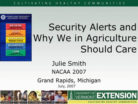 Security Alerts and Why We in Agriculture Should Care Julie Smith NACAA 2007 Grand Rapids, Michigan July, 2007.