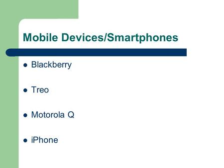 Mobile Devices/Smartphones Blackberry Treo Motorola Q iPhone.