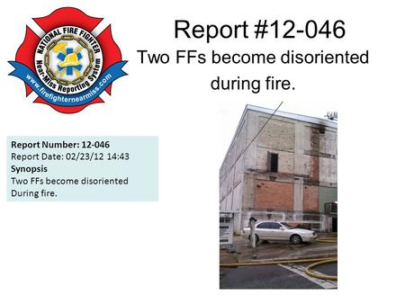 Report #12-046 Two FFs become disoriented during fire. Report Number: 12-046 Report Date: 02/23/12 14:43 Synopsis Two FFs become disoriented During fire.