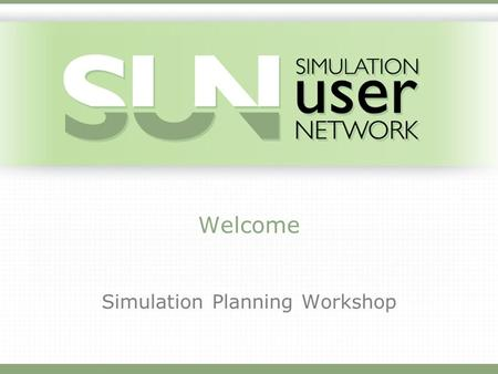 Welcome Simulation Planning Workshop. Todays Objectives and Goals Learn from others who have been through the process Use the Simulation Planning Guide.