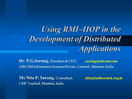 Using RMI–IIOP in the Development of Distributed Applications Dr. P.G.Sarang, President & ABCOM Information Systems Private. Limited.,