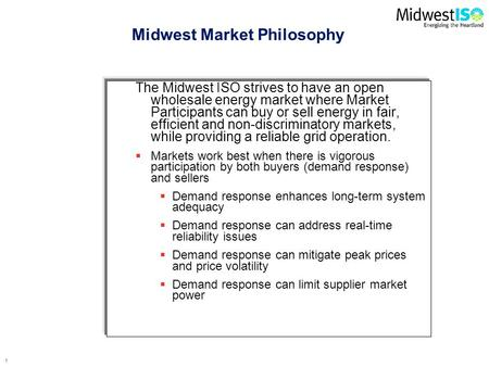 0 Michael Robinson Midwest ISO 3 June 2008 Midwest ISO Markets: Demand Response & Resource Adequacy.