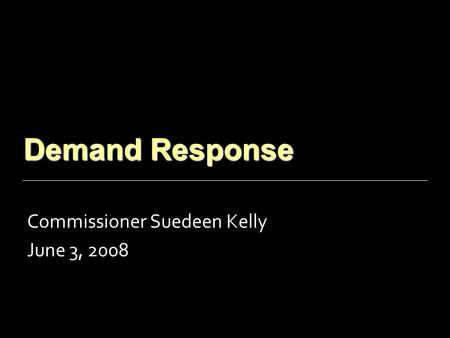 Demand Response Commissioner Suedeen Kelly June 3, 2008.