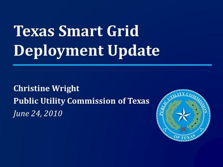 Texas Smart Grid Deployment Update Christine Wright Public Utility Commission of Texas June 24, 2010.