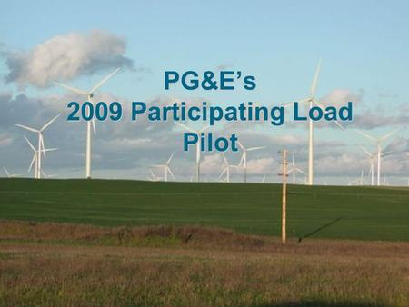 PG&Es 2009 Participating Load Pilot. 2 Overview Regulatory Context Pilot Characteristics Lessons Next Steps.