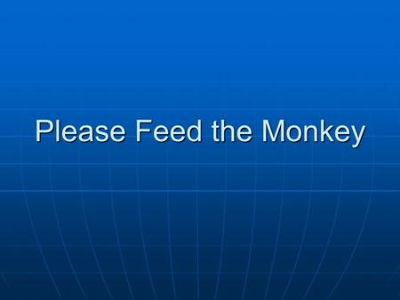 Please Feed the Monkey. We will be using the online survey application called Survey Monkey to gather your thoughts and input relative to this years National.