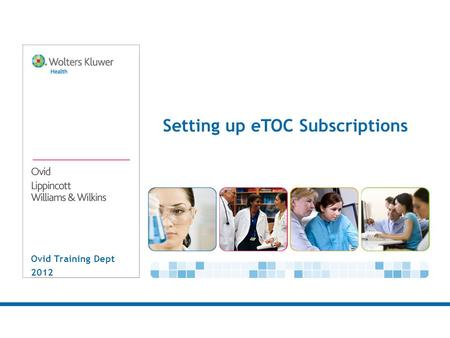 Ovid Training Dept 2012 Setting up eTOC Subscriptions.