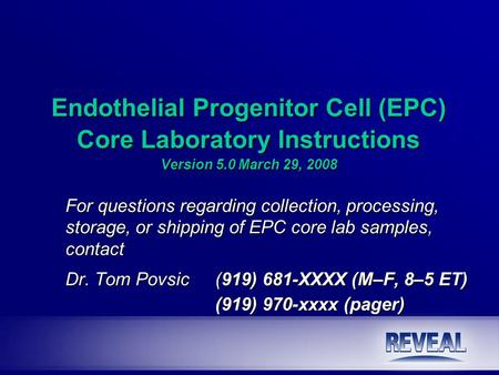 Endothelial Progenitor Cell (EPC) Core Laboratory Instructions Version 5.0 March 29, 2008 For questions regarding collection, processing, storage, or shipping.
