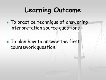 Learning Outcome To practice technique of answering interpretation source questions To practice technique of answering interpretation source questions.