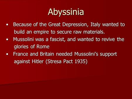 Abyssinia Because of the Great Depression, Italy wanted to Because of the Great Depression, Italy wanted to build an empire to secure raw materials. build.