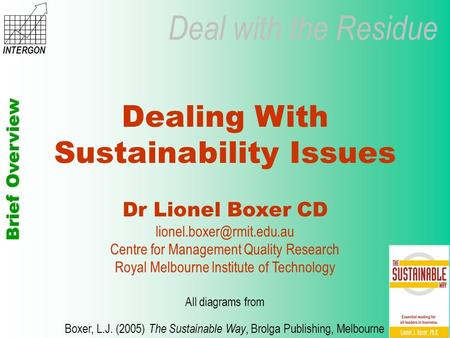 Deal with the Residue Brief Overview INTERGON Dealing With Sustainability Issues Dr Lionel Boxer CD Centre for Management Quality.