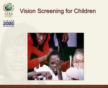 Vision Screening for Children. Providing optical services for children Reactive: –clinic based –outreach based Pro-active: –school vision testing programmes.
