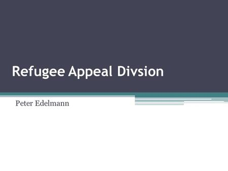 Refugee Appeal Divsion Peter Edelmann. Pursuant to s.111(1) of IRPA, the RAD shall: (a) confirm the determination of the Refugee Protection Division;