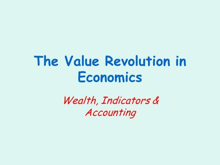 The Value Revolution in Economics Wealth, Indicators & Accounting.