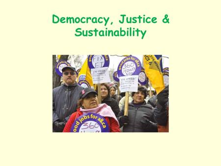 Democracy, Justice & Sustainability. Is radical inequality consistent with sustainability? What's the role of human development in sustainability? What.