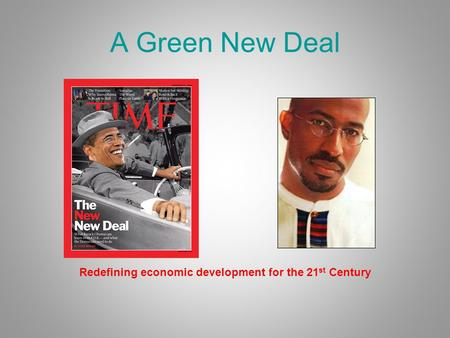 A Green New Deal Redefining economic development for the 21 st Century.