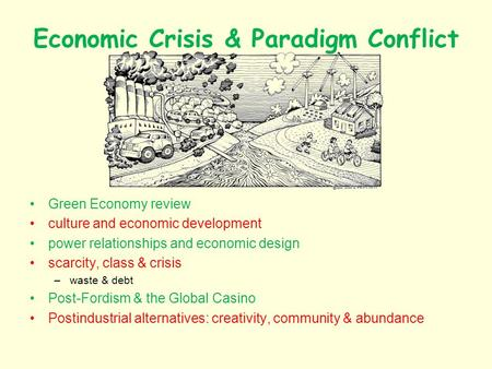 Economic Crisis & Paradigm Conflict Green Economy review culture and economic development power relationships and economic design scarcity, class & crisis.