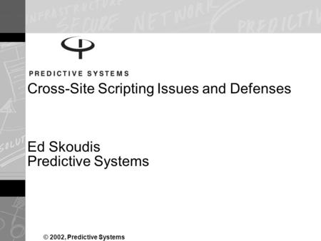 Cross-Site Scripting Issues and Defenses Ed Skoudis Predictive Systems © 2002, Predictive Systems.
