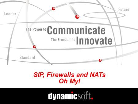 SIP, Firewalls and NATs Oh My!. www.dynamicsoft.com SIP Summit 2001 5.01.01 SIP, Firewalls and NATs, Oh My! Getting SIP Through Firewalls Firewalls Typically.