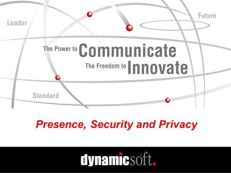 Presence, Security and Privacy. www.dynamicsoft.com VON 3.20. 01 The Current Environment Many Faces of Security Authentication Verify someone is who they.