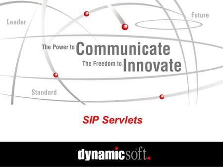 SIP Servlets. www.dynamicsoft.com SIP Summit 2001 5.01.01 SIP Servlets Problem Statement Want to enable construction of a wide variety of IP telephony.