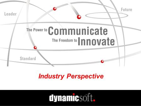 Industry Perspective. www.dynamicsoft.com VON 3.20. 01 The Current Environment Its Tough Out There! Free has become a dirty word Internet communications.