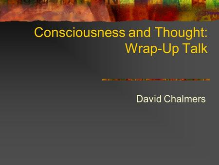 Consciousness and Thought: Wrap-Up Talk