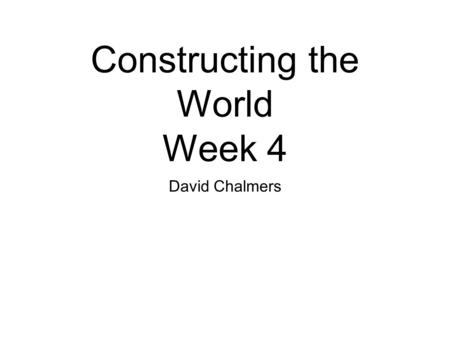 Constructing the World Week 4 David Chalmers. The Case for Scrutability (1) PQTI and the Cosmoscope (2) The Cosmoscope Argument (3) Empirical Scrutability.