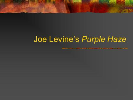 Joe Levines Purple Haze. Physical/Phenomenal Gaps P = the complete microphysical truth Q = a phenomenal truth Q1: Is there an epistemic gap between.