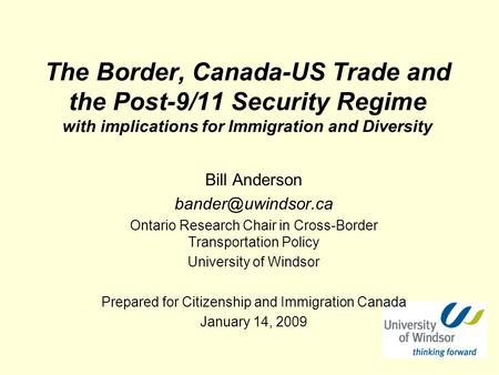 The Border, Canada-US Trade and the Post-9/11 Security Regime with implications for Immigration and Diversity Bill Anderson Ontario.