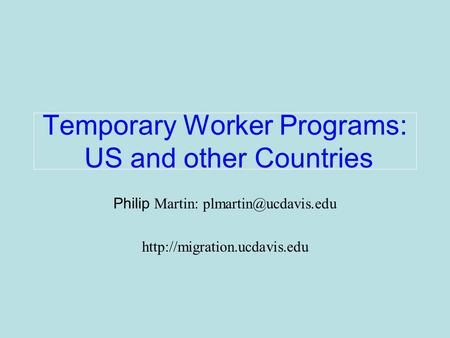 Philip Martin:  Temporary Worker Programs: US and other Countries.