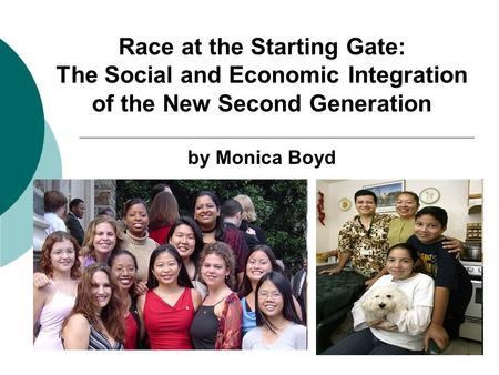 Race at the Starting Gate: The Social and Economic Integration of the New Second Generation by Monica Boyd.
