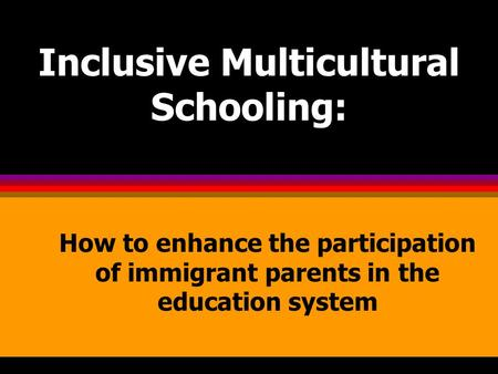 Inclusive Multicultural Schooling: How to enhance the participation of immigrant parents in the education system.