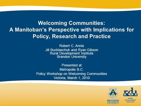Welcoming Communities: A Manitobans Perspective with Implications for Policy, Research and Practice Robert C. Annis Jill Bucklaschuk and Ryan Gibson Rural.