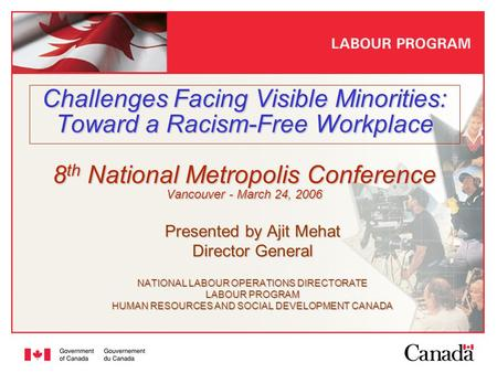 Presented by Ajit Mehat Director General NATIONAL LABOUR OPERATIONS DIRECTORATE LABOUR PROGRAM HUMAN RESOURCES AND SOCIAL DEVELOPMENT CANADA Challenges.