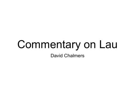 Commentary on Lau David Chalmers. Halloween 2009: HOT Strikes Back David Chalmers.