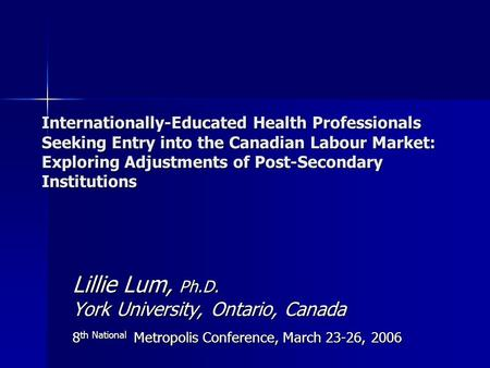 Internationally-Educated Health Professionals Seeking Entry into the Canadian Labour Market: Exploring Adjustments of Post-Secondary Institutions Lillie.