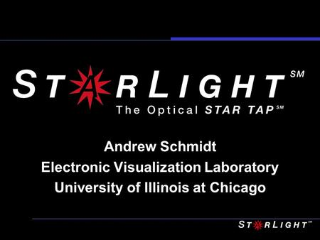 Andrew Schmidt Electronic Visualization Laboratory University of Illinois at Chicago.